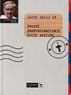 Śmierć, zmartwychwstanie, życie wieczne - Jacek Salij