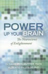 Power Up Your Brain: The Neuroscience of Enlightenment - David Perlmutter, Alberto Villodo