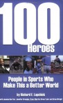 100 Heroes: People in Sports Who Make This a Better World - Richard E. Lapchick