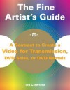 The Fine Artist's Guide to a Contract to Create a Video for Transmission, DVD Sales, or DVD Rentals - Tad Crawford
