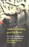 Andere Liebesgeschichten. Deutsche Erzählungen aus zwei Jahrzehnten - Volker Hage, Robert Gernhardt, Judith Hermann, Karen Duve