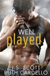 Well Played - J.S. Scott, Ruth Cardello