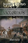 Legends of History: Fun Learning Facts About VICTORIANS: Illustrated Fun Learning For Kids - Matt Curtis