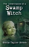 The Inheritance of a Swamp Witch - Sonia Taylor Brock