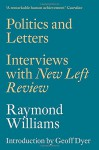 Politics and Letters: Interviews with New Left Review - Raymond Williams, Geoff Dyer