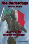 The Underdogs: A Novel of the Mexican Revolution: Los de Abajo (Timeless Classic Books) - Mariano Azuela, E. Munguia Jr., Timeless Classic Books