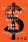 Cheaper Easier Direct: How to Disrupt the Marketplace and Create Your Own E-Commerce Empire - Chad Rubin, Frank Turner