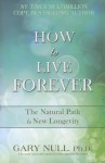 How to Live Forever - Gary Null