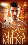 Not Every Time - Alexa Milne