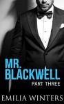 Mr. Blackwell: Part Three (A Billionaire Romance) - Emilia Winters