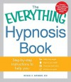 The Everything Hypnosis Book: Safe, Effective Ways to Lose Weight, Improve Your Health, Overcome Bad Habits, and Boost Creativity - Michael R. Hathaway