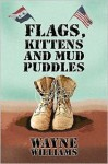 Flags, Kittens and Mudpuddles - Wayne Williams