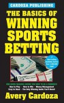 The Basics of Winning Sports Betting - Avery Cardoza