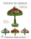 Tiffany by Design: An In-depth Look at Tiffany Lamps (Schiffer Book for Designers & Collectors) - Nina Gray