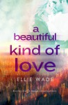 A Beautiful Kind of Love - Ellie Wade
