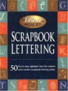 Scrapbook Lettering:50 Fun to draw alphabets from the nation's most creative scrapbook lettering artists. - Memory Makers Magazine