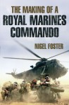 Royal Marine Commando in Action - Nigel Foster