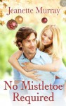 No Mistletoe Required - Jeanette Murray