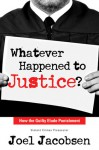 Whatever Happened to Justice?: How the Guilty Elude Punishment - Joel Jacobsen