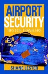 Airport Security: Tips for Travelers - Shane Lester