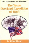 The Texas Overland Expedition of 1863 - Richard G. Lowe, Grady McWhiney