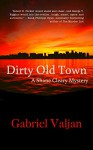 Dirty Old Town: A Shane Cleary Mystery #1 - Gabriel Valjan