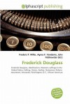 Frederick Douglass - Agnes F. Vandome, John McBrewster, Sam B Miller II