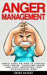 Anger Management: Simple Steps on How to Control Your Temper, Overcome Anger and Start Improving Your Relationships Now! (Mind Hacks, Anger Management, ... Rage, Frustration, Mindfulness Book 6) - Hanif Raah, Mind Hacks
