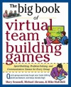 The Big Book of Virtual Team-Building Games: Quick, Effective Activities to Build Communication, Trust, and Collaboration from Anywhere! - Mary Scannell, Michael Abrams, Mike Mulvihill