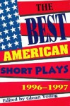 The Best American Short Plays 1996-1997 - Glenn Young, Howard Stein, Howard (Ed.) Stein