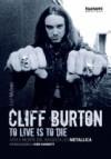 Cliff Burton: To Live Is To Die: Vita e morte del bassista dei Metallica - Joel McIver, Giuseppe Marano