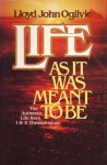 Life As It Was Meant To Be: The Authentic Life from I & II Thessalonians - Lloyd John Ogilvie