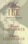 Mrs. Ike: Memories and Reflections on the Life of Mamie Eisenhower - Susan Eisenhower