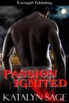 Passion Ignited - Katalyn Sage