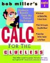 Bob Miller's Calc for the Clueless: Calc I (Bob Miller's Clueless Series) - Bob Miller
