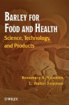 Barley for Food and Health: Science, Technology, and Products - Rosemary K. Newman, C. Walter Newman