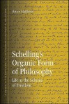 Schelling's Organic Form of Philosophy: Life as the Schema of Freedom - Bruce Matthews