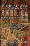 International Taxation in America for the Entrepreneur, 2013 Edition: International Taxation for the Business Owner and Foreign Investor - Brian Dooley
