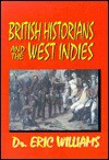 British Historians and the West Indies - Eric E. Williams
