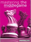 Mastering the Middlegame - Angus Dunnington