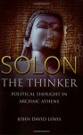 Solon the Thinker: Political Thought in Archaic Athens - John David Lewis