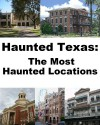 Haunted Texas: The Most Haunted Locations - Jeffrey Fisher