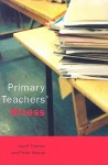 Primary Teachers' Stress - Geoff Troman, Peter Woods