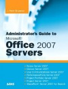 Administrator's Guide to Microsoft Office 2007 Servers: Forms Server 2007, Groove Server 2007, Live Communications Server 2007, Performancepoint Server 2007, Project Portfolio Server 2007, Project Server 2007, Sharepoint Server 2007 for Search - J. Peter Bruzzese