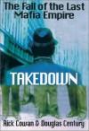 Takedown: The Fall of the Last Mafia Empire - Douglas Century, Rick Cowan, Meghan Cavanaugh