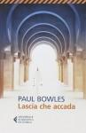 Lascia che accada - Paul Bowles, D. De Gregorio