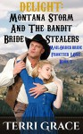 Mail Order Bride: DELIGHT: Montana Storm And The Bandit Bride Stealers: Clean Western Mail Order Bride Short Reads Romance (Frontier Love Book 3) - Terri Grace