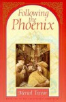 Following the Phoenix - Meriol Trevor
