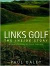 Links Golf: The Inside Story - Paul Daley