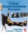 Polizei-Sondereinheiten Europas. Geschichte - Aufgaben - Einsätze - Joachim Friedrich, Frank B. Metzner